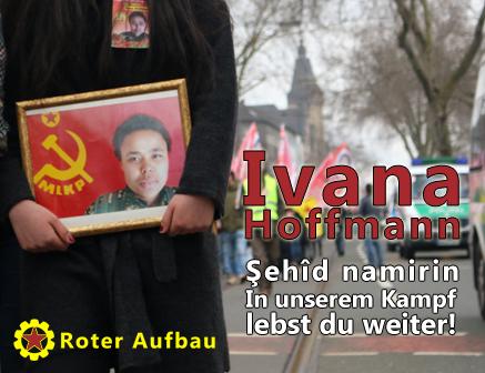 Ivana Hoffmann Şehîd namirin! In unserem Kampf lebst du weiter!